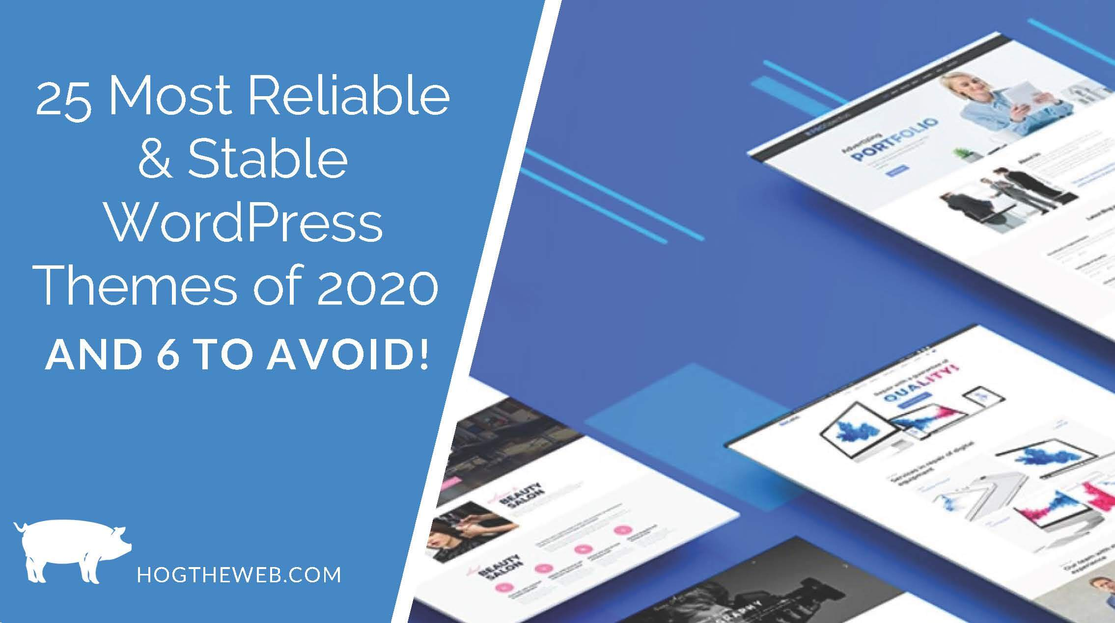 25 Most Stable & Reliable WordPress Themes of 2020(and 6 to Avoid!)