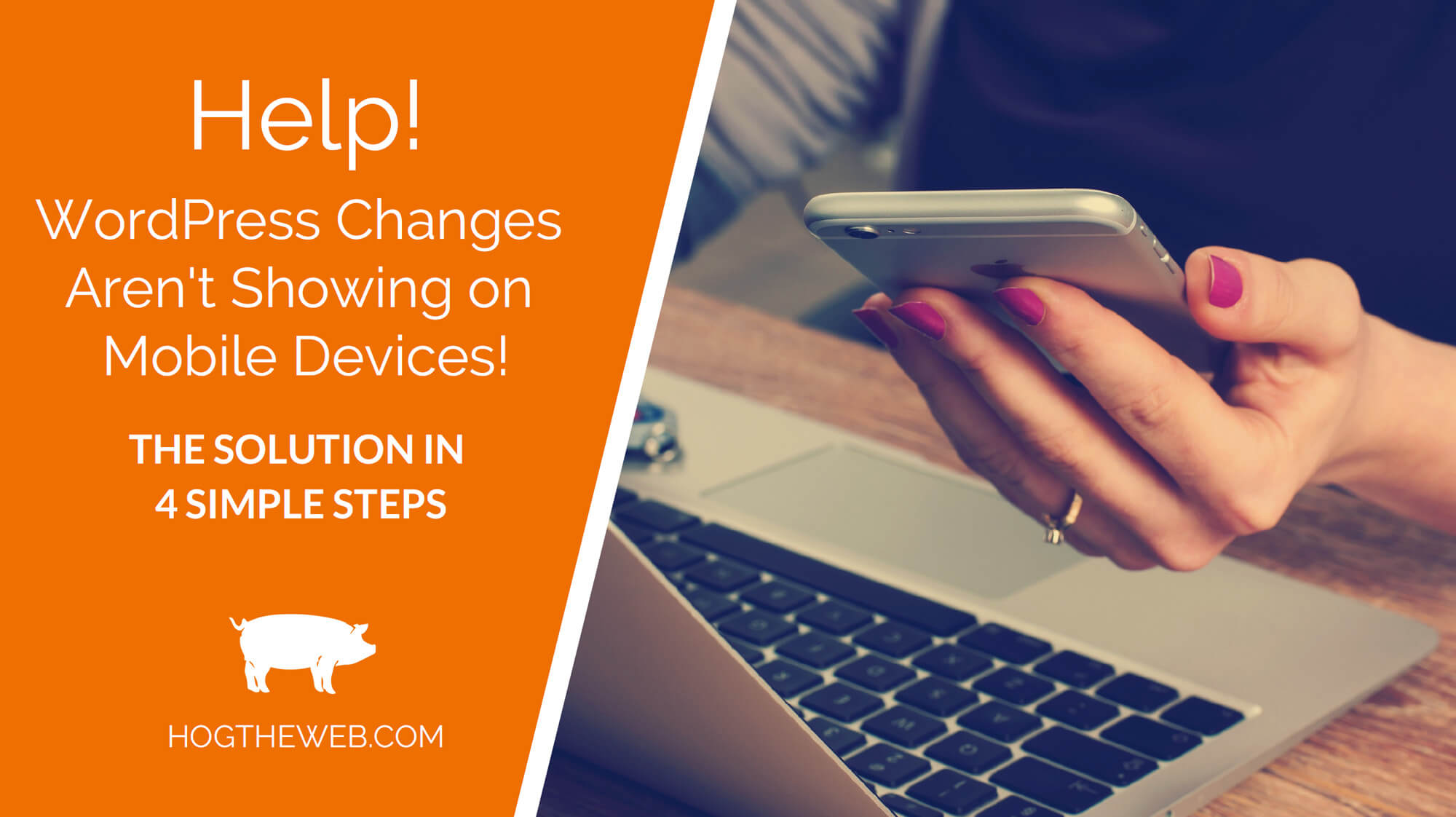 WordPress Changes Not Showing on Mobile? > Fix it with 4 Simple Steps
